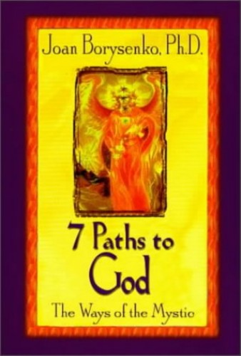 7 Paths to God: The Ways of the Mystic By Joan Borysenko