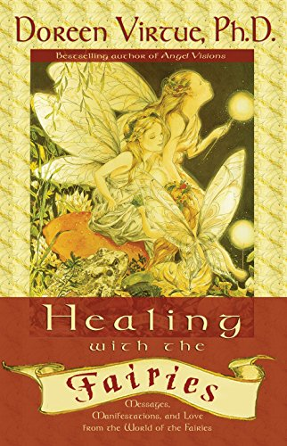 Healing with the Fairies: Messages, Manifestations and Love from the World of the Fairies by Doreen Virtue