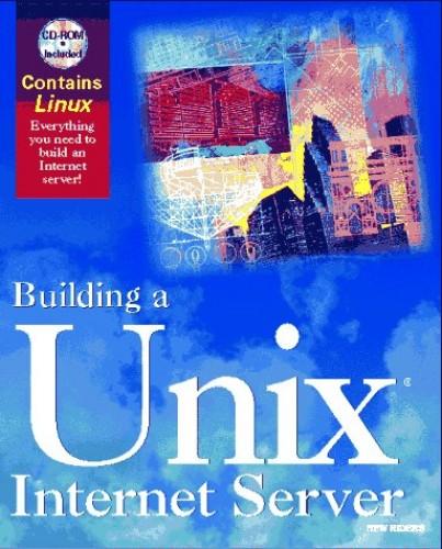 Building a UNIX Internet Server By George Eckel
