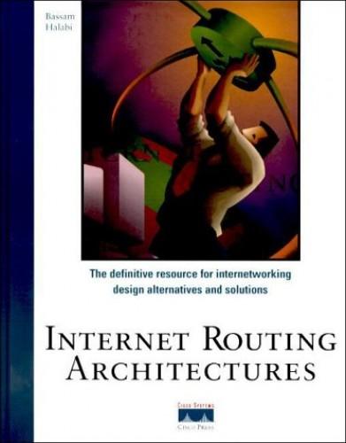 Internet Routing Architectures (CISCO) By Sam Halabi