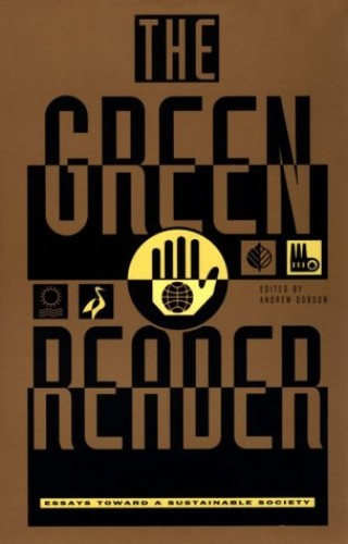 The Green Reader: Essays toward a Sustainable Society By Andrew Dobson