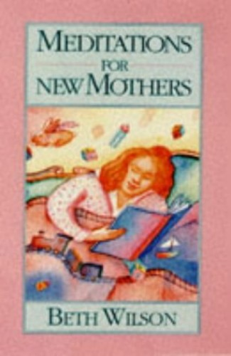 Meditations for New Mothers by Beth Wilson Saavedra