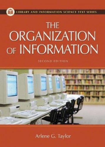 The Organization of Information, 2nd Edition By Arlene G. Taylor