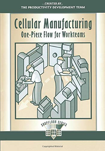 Cellular Manufacturing: One-Piece Flow for Workteams (The Shopfloor Series) By Productivity Development Team