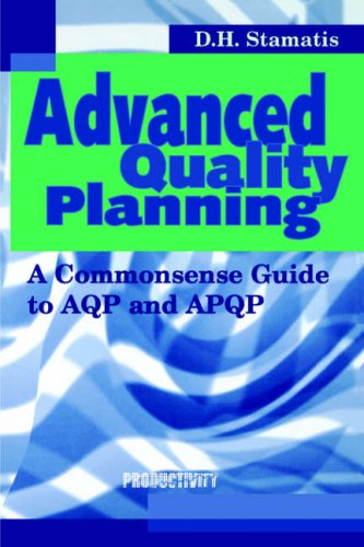 Advanced Quality Planning By D.H. Stamatis (Contemporary Consultants Co., Southgate, Michigan, USA)