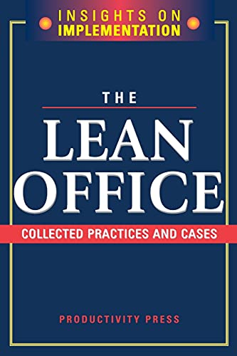 The Lean Office: Collected Practices and Cases (Insights on Implementation) By Productivity Press Development Team
