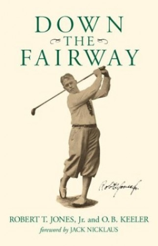 Down the Fairway By Robert T Jones, Jr.