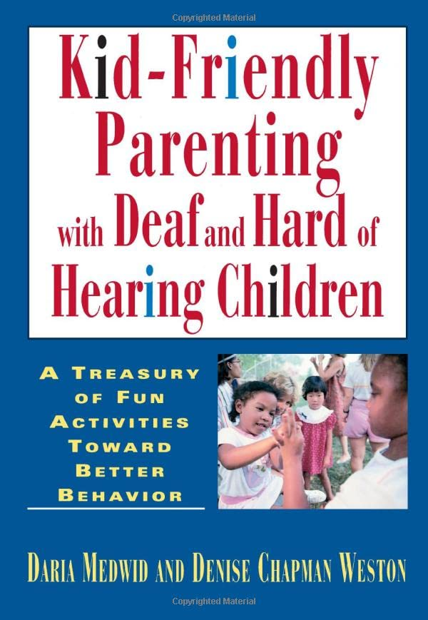 Kid-friendly Parenting with Deaf and Hard of Hearing Children By Daria J. Medwid