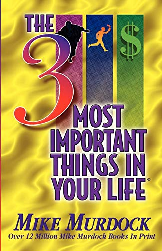 The 3 Most Important Things in Your Life By Mike Murdock
