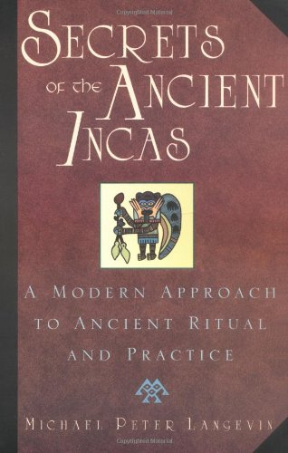 Secrets of the Ancient Incas By Michael Langevin