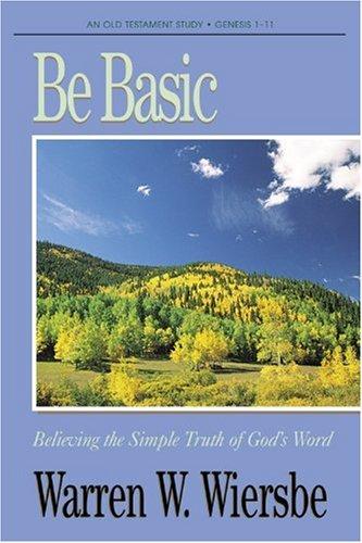 Be Basic (Genesis 1-11) By Dr Warren W Wiersbe