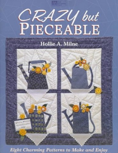 Crazy But Pieceable By Hollie A Milne