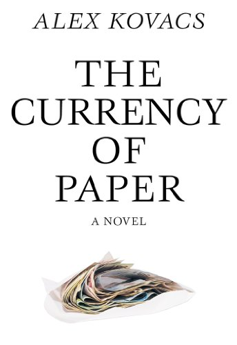 Currency of Paper By Alex Kovacs