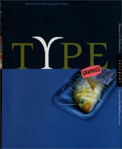 Type Graphics: Power of Type in Graphic Design by Margaret E. Richardson