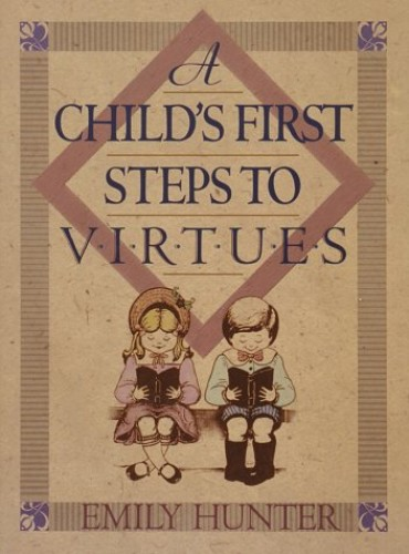 A Child's First Step to Virtues By Emily Hunter