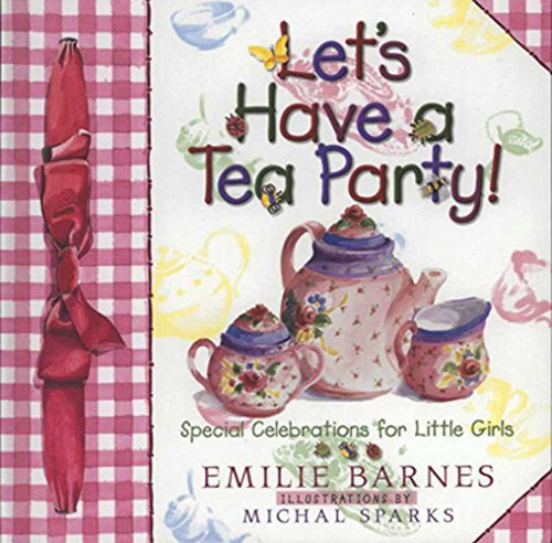 Let's Have a Tea Party! By Emilie Barnes