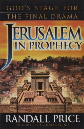 Jerusalem in Prophecy By Randall Price