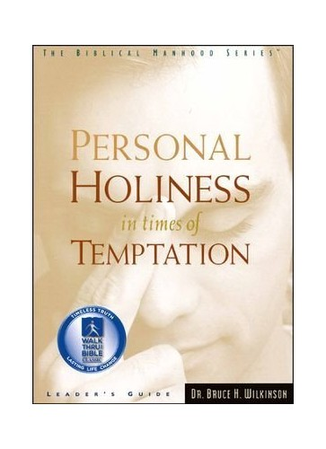 Personal Holiness in Time of Temptation By Bruce Wilkinson
