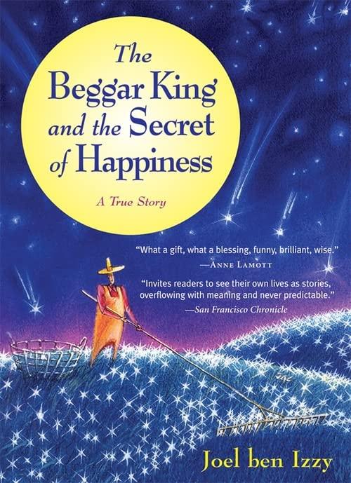 The Beggar King and the Secret of Happiness von Joel Ben Izzy