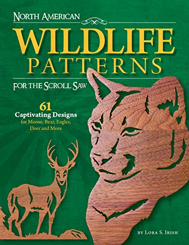North American Wildlife Patterns for the Scroll Saw: 61 Captivating Designs for Moose, Bear, Eagles, Deer and More by Lora S. Irish