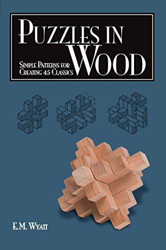 Puzzles in Wood By Edwin Mather Wyatt