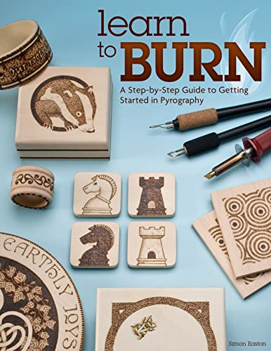 Learn to Burn: A Step-by-Step Guide to Getting Started in Pyrography (Fox Chapel Publishing) Easily Create Beautiful Art & Gifts with 14 Step-by-Step Projects, How-to Photographs, & 50 Bonus Patterns By Simon Easton