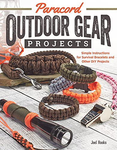 Paracord Outdoor Gear Projects: Simple Instructions for Survival Bracelets and Other DIY Projects (Fox Chapel Publishing) 12 Easy Lanyards, Keychains, & More using Parachute Cord for Ropecrafting By Joel Hooks