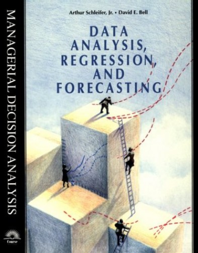 Data Analysis, Regression and Forecasting (Managerial Decision Analysis Series) by Arthur Schleifer