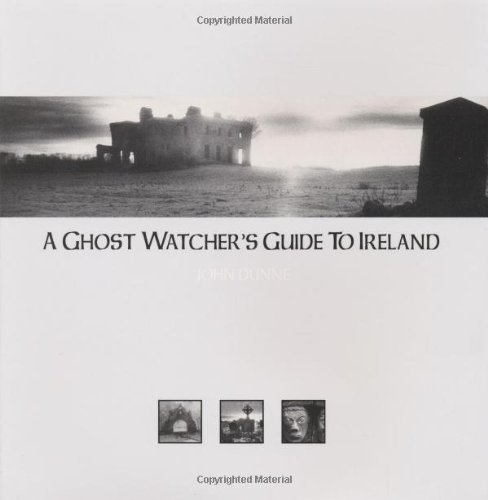 Ghost Watcher's Guide to Ireland, A By John Dunne