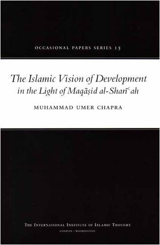 The Islamic Vision of Development in the Light of Maqasid Al-Shariah By Muhammad Umer Chapra