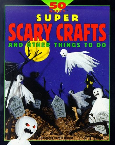 50 Nifty Super Scary Crafts and Other Things to Do by Alison Bell
