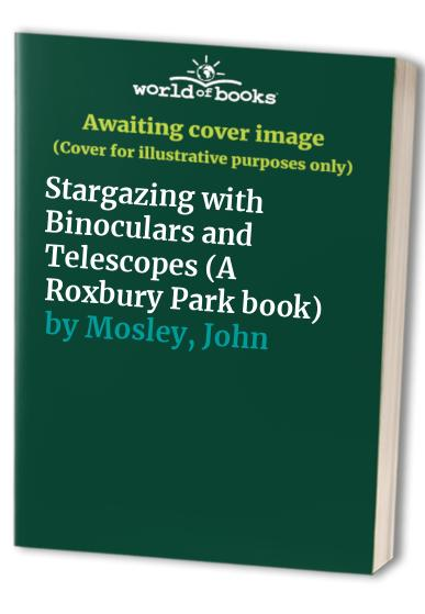 Stargazing with Binoculars and Telescopes By John Mosley
