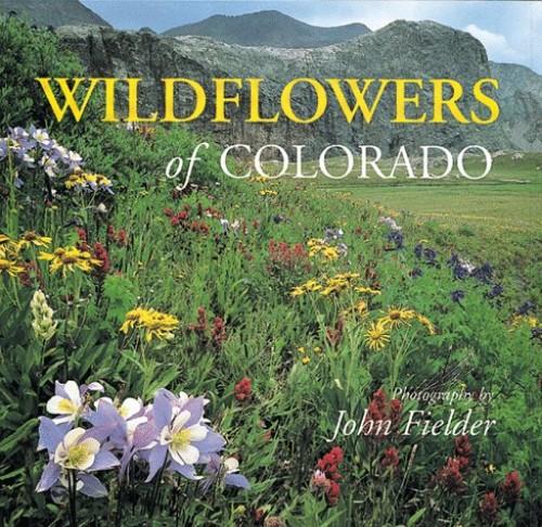 Wildflowers of Colorado By John Fielder
