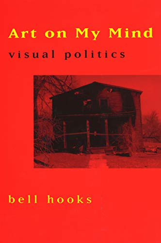 Art on My Mind: Visual Politics By Bell Hooks