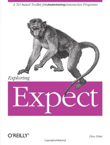 Exploring Expect: A Tcl-based Toolkit for Automating Interactive Programs (Nutshell Handbooks) By Don Libes