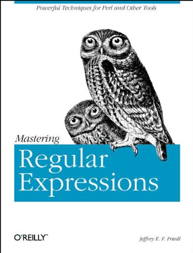 Mastering Regular Expressions: Powerful Techniques for Perl and Other Tools (Nutshell Handbook) By Jeffrey E.F. Friedl