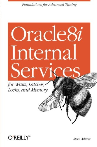 Oracle 8i Internal Services: for Waits, Latches, Locks, and Memory By Steve Adams