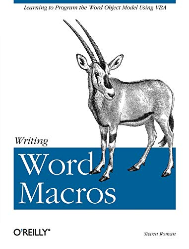 Writing Word Macros: An Introduction to Programming Word using VBA By Steven Roman (California State University, USA)