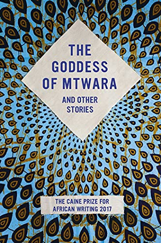 The Goddess of Mtwara and Other Stories: The Caine Prize for African Writing 2017 By Other Lizzy Attree