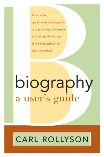 Biography: A User's Guide by Carl E. Rollyson