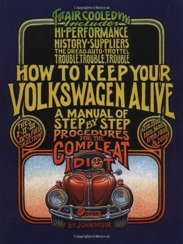 How to Keep Your Volkswagen Alive: A Manual of Step-by-Step Procedures for the Compleat Idiot By John Muir
