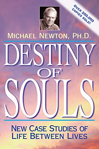 Destiny of Souls: New Case Studies of Life Between Lives by Michael Newton, Ph.D.