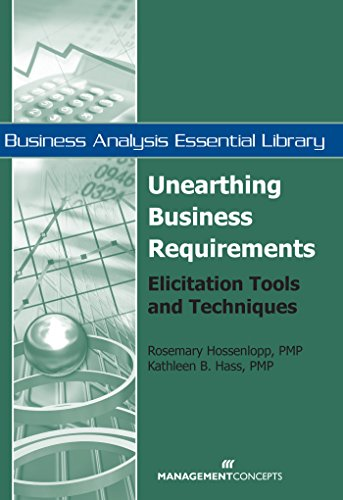 Unearthing Business Requirements: Elicitation Tools and Techniques by Rosemary Hossenlopp