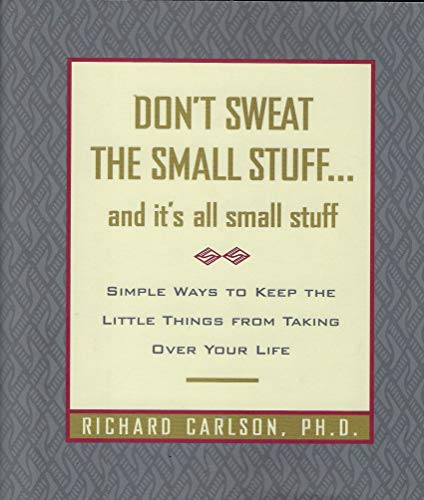 """Don""""t Sweat the Small Stuff... And It""""s All Small Stuff By Richard Carlson"""