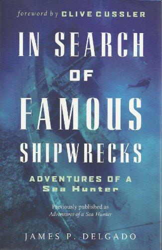 In Search of Famous Shipwrecks: Adventures of a Sea Hunter By James P. Delgado