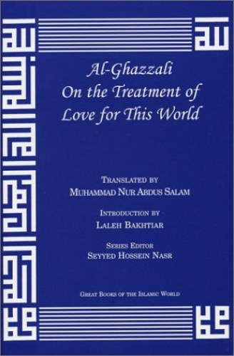 Al-Ghazzali on the Treatment of Love for This World By Muhammad Al-Ghazzali