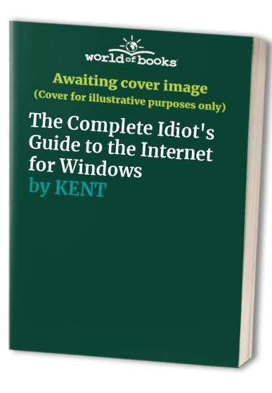 The Complete Idiot's Guide to the Internet for Windows By Peter Kent