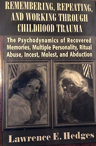 Remembering, Repeating, and Working through Childhood Trauma By Lawrence E. Hedges