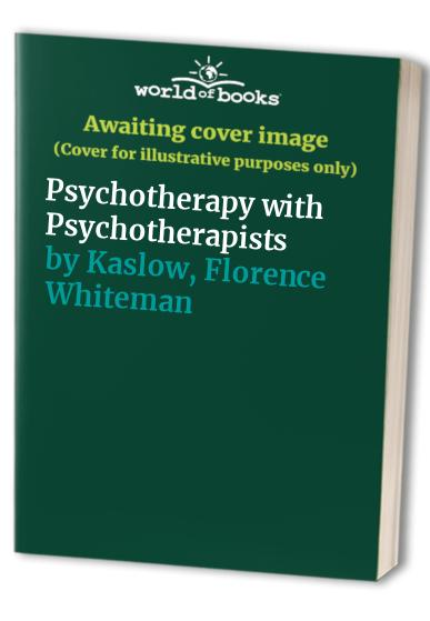 Psychotherapy With Psychotherapists By Florence Whiteman Kaslow