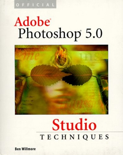 Official Adobe (R) Photoshop (R) 5.0 Studio Techniques By Ben Willmore